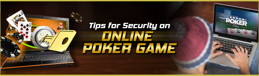 Tips for Security on Online Poker Game