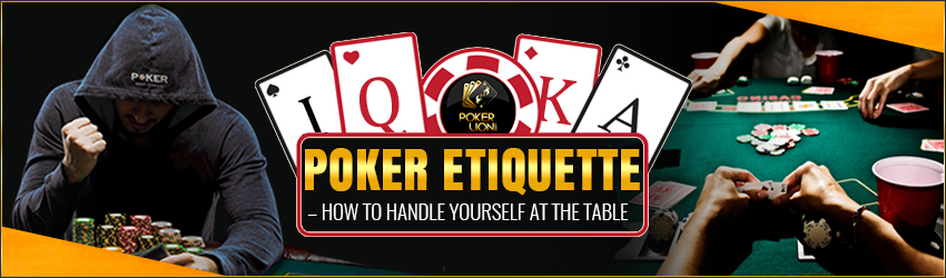 Poker Etiquette – How to handle yourself at the table