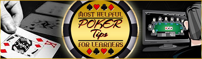 Most Helpful Online Poker Tips for Learners
