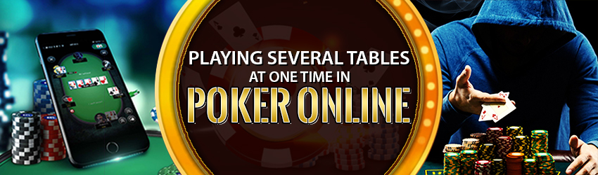 Playing Several Tables at One Time in Poker Online