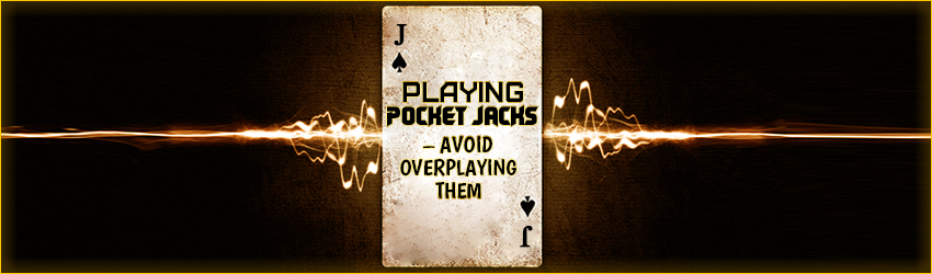 Playing Pocket Jacks – Avoid Overplaying Them