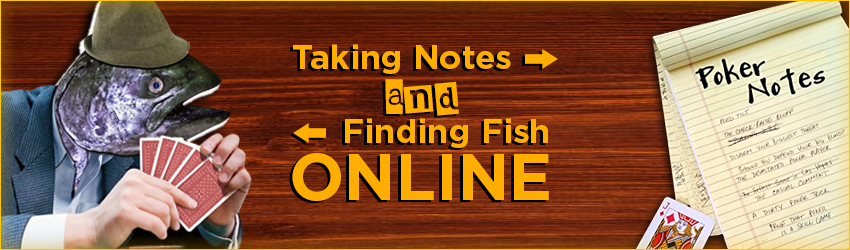 Taking Notes and Finding Fish Online