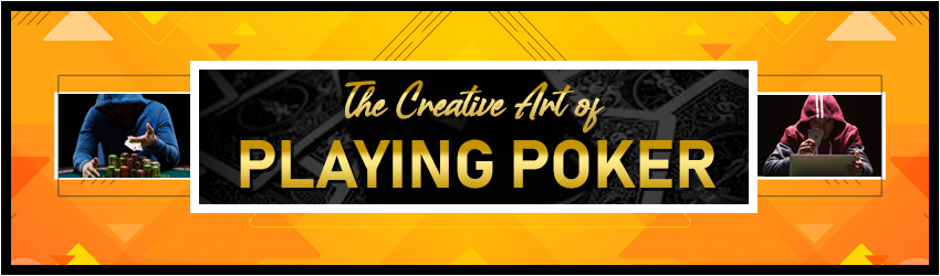 The Creative Art of Playing Poker