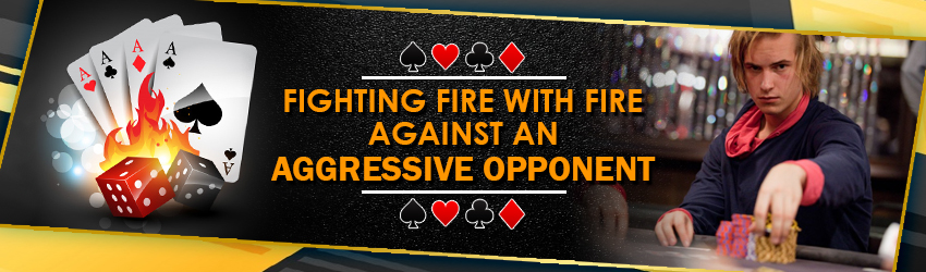 Fighting Fire with Fire against an Aggressive Opponent