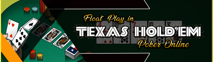 Float Play in Texas Hold'em Poker Online