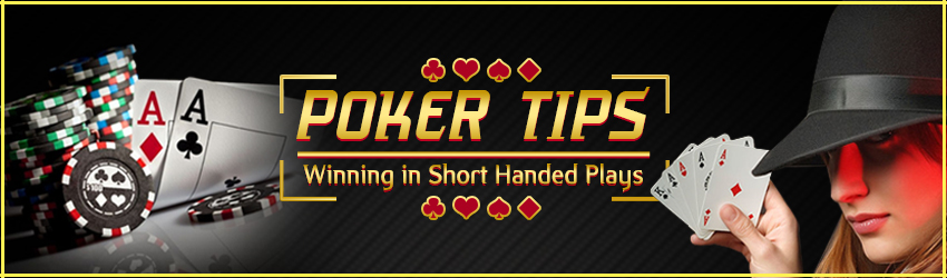 Poker Tips: Winning in Shorthanded Online Poker Plays