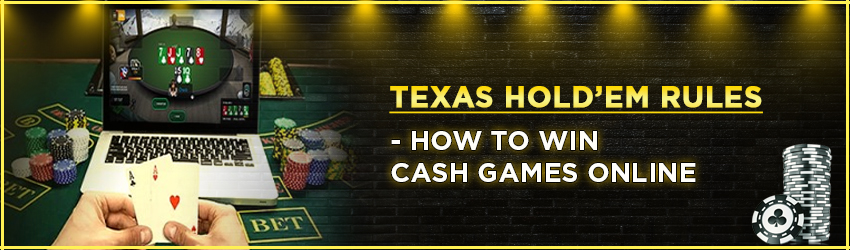 Texas Hold'em Rules – How To Win Cash Games Online