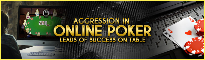 Aggression in Online Poker Leads of Success on Table