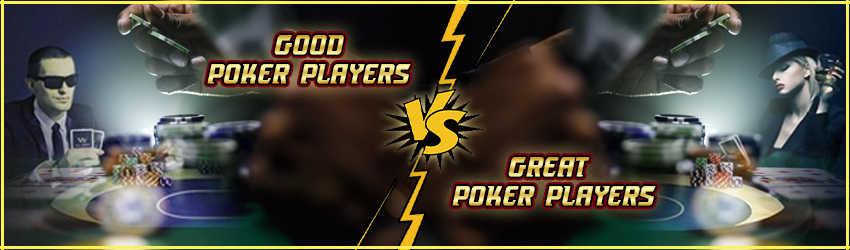 Good Poker Players vs Great Poker Players