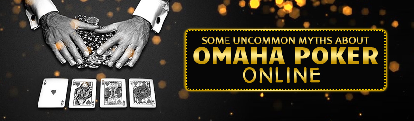 Some Uncommon Myths about Omaha Poker Online