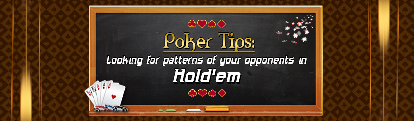 Poker Tips: Looking for Patterns of Your Opponents in Hold'em