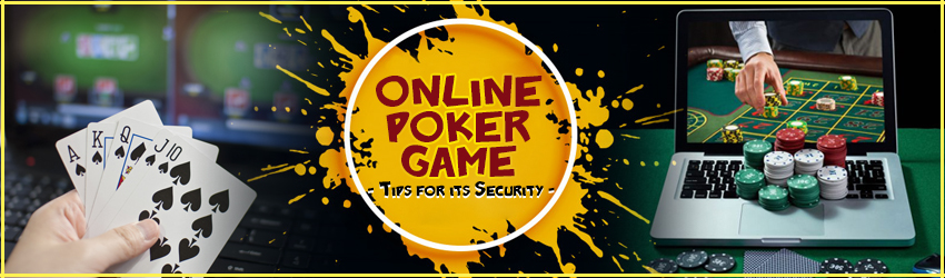Online Poker Game – Tips for its Security