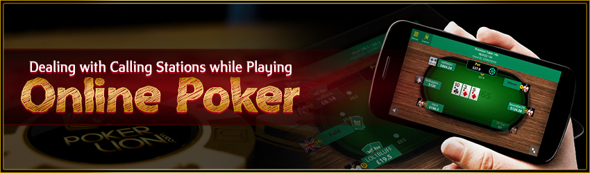 Dealing with Calling Stations while Playing Online Poker