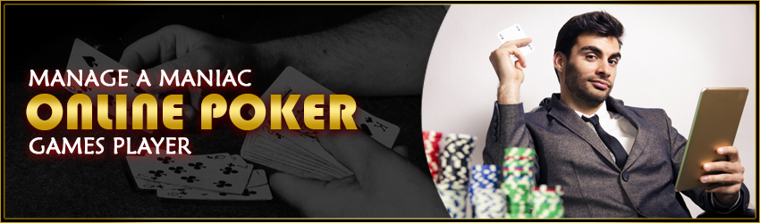 Manage a Maniac Online Poker Games Player