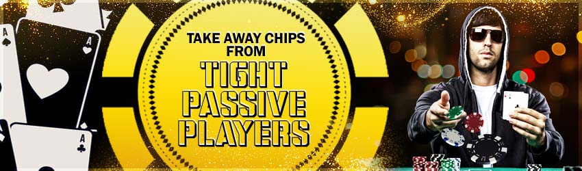 Take Away Chips from Tight Passive Players