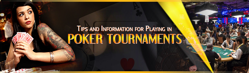 Tips and Information for Playing in Poker Tournaments