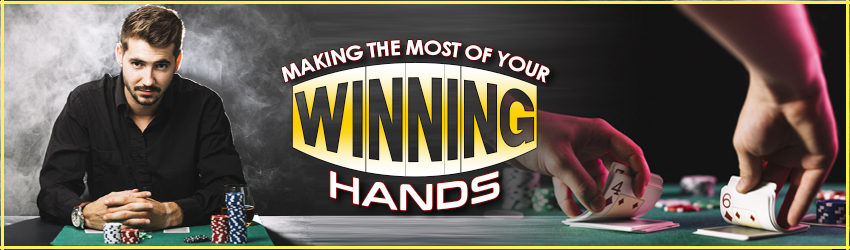 Making the Most of Your Winning Hands