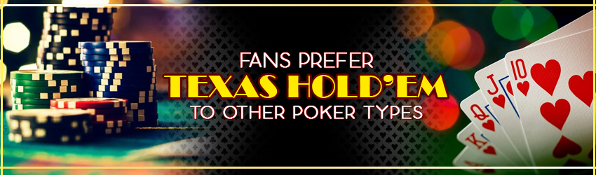 Fans Prefer Texas Hold'em to Other Poker Types