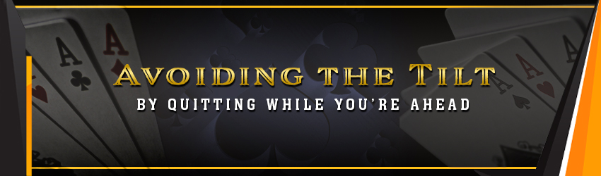 Avoiding the Tilt by Quitting while you're Ahead