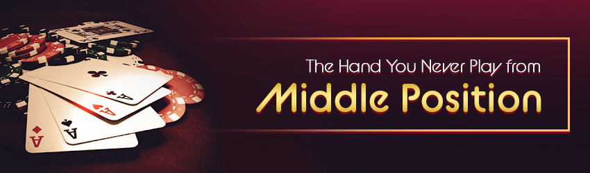 The Hand You Never Play from Middle Position