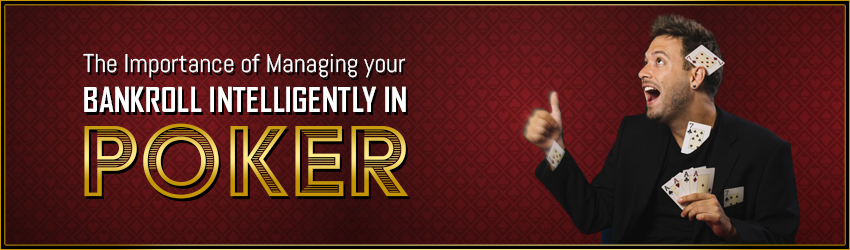 Importance of Managing your Bankroll Intelligently in Poker