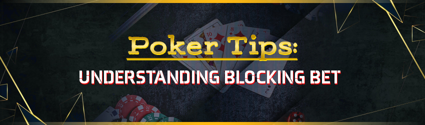 Poker Tips: Understanding Blocking Bet