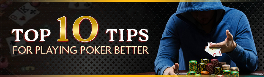 Top 10 Tips for Playing Poker Better