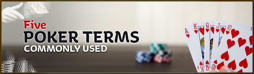 Five Poker Terms Commonly Used