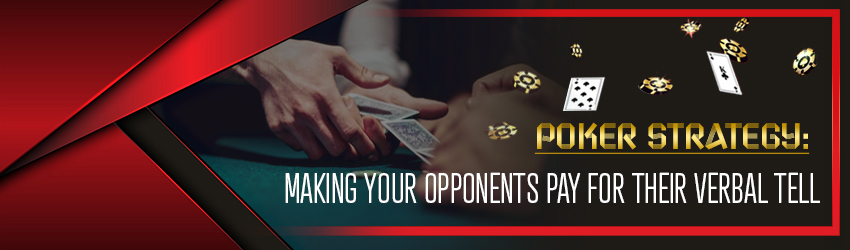 Poker Strategy: Making your Opponents Pay for their Verbal Tell