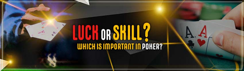 Luck or skill? Which is Important in Poker?