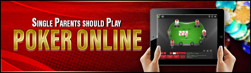 Single Parents should Play Poker Online