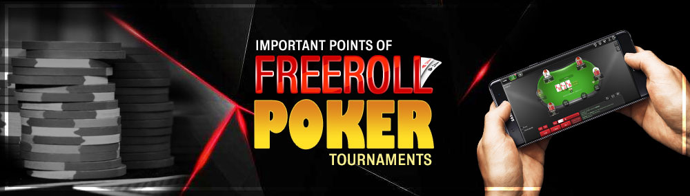 Important Points of Freeroll Poker Tournaments