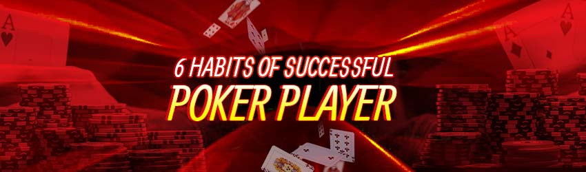 6 Habits of Successful Poker Player