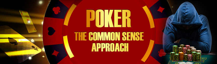 Poker — The Common Sense Approach