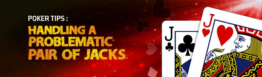 Poker Tips: Handling a Problematic Pair of Jacks