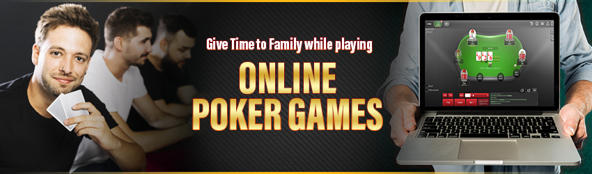 Give Time to Family while playing Online Poker Games