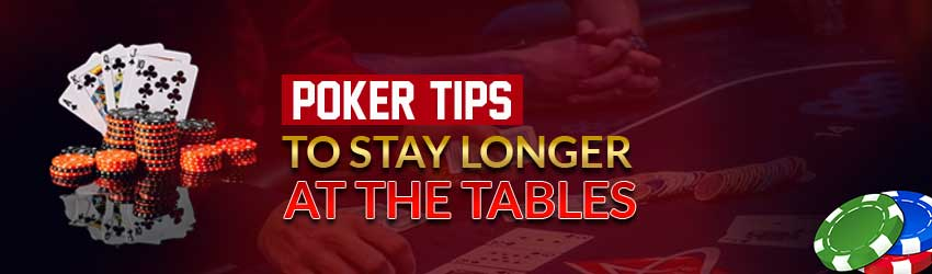 Poker Tips to Stay Longer at the Tables