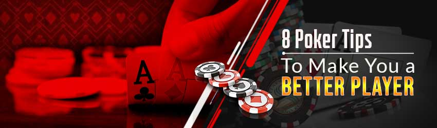 8 Poker Tips to Make You a Better Player