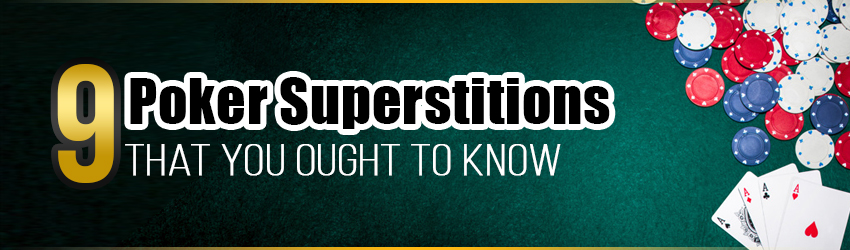 9 Poker Superstitions That You Ought To Know