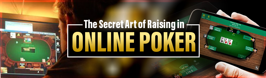 The Secret Art of Raising in Online Poker