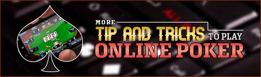 More Tip and Tricks to Play Online Poker