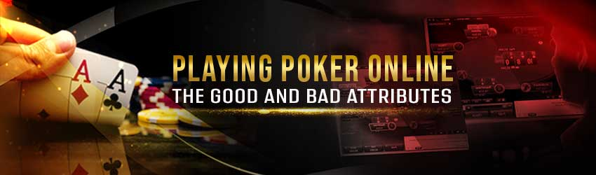 Playing Poker Online – The Good and Bad Attributes