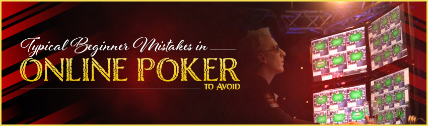 Typical Beginner Mistakes in Online Poker to Avoid