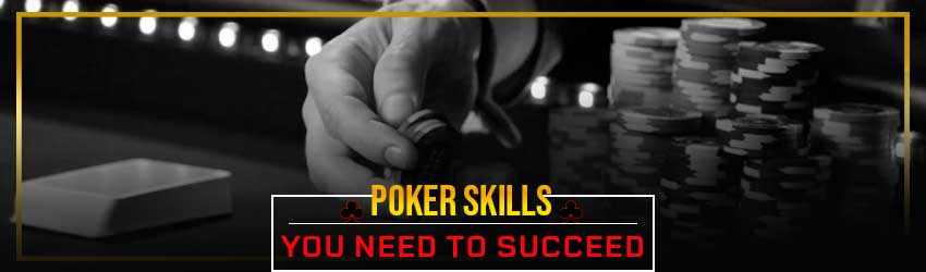 Poker Skills You Need To Succeed