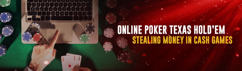Online Poker Texas Hold'em – Stealing Money in Cash Games