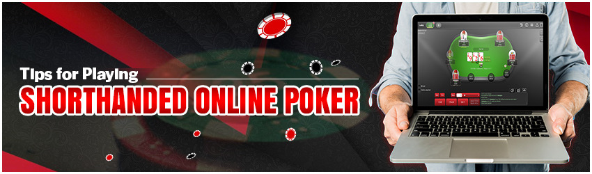 Tips for Playing Shorthanded Online Poker