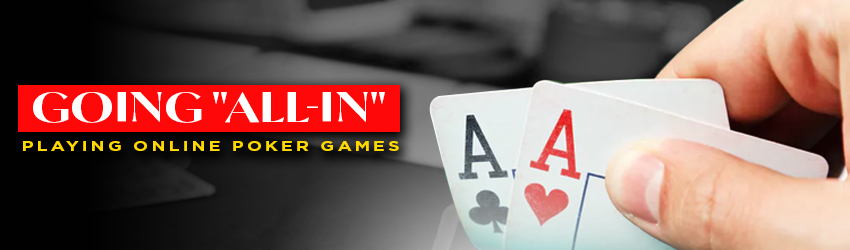 "Going ""All-In"" Playing Online Poker Games"