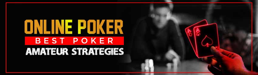 Online Poker – Best Poker Amateur Strategies