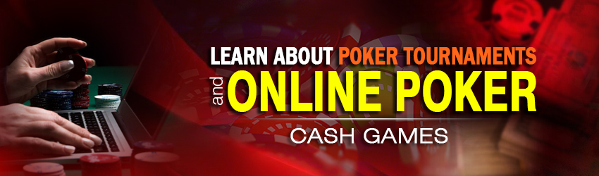 Learn about Poker Tournaments and Online Poker Cash Games