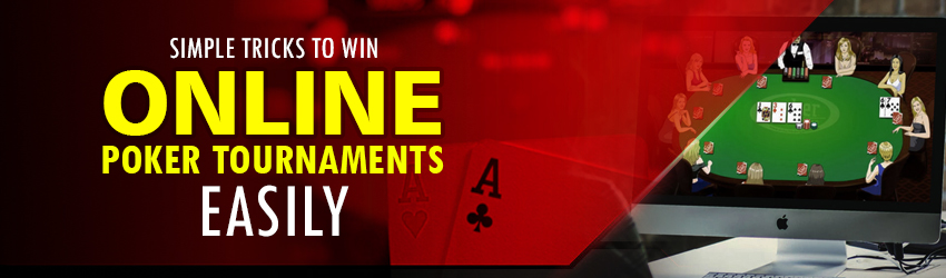 Simple Tricks to Win Online Poker Tournaments Easily